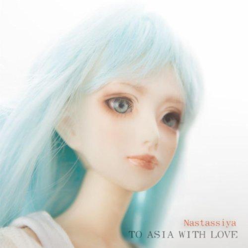 To Asia With Love - Nastassiya